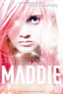 Die Rebellion der Maddie Freeman - Katie Kacvinsky,Ulrike Nolte