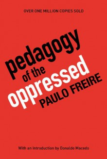 Pedagogy of the Oppressed - Richard Shaull,Myra Bergman Ramos,Paulo Freire,Donaldo Macedo
