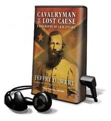 Cavalryman of the Lost Cause: A Biography of J.E.B. Stuart (Audio) - Jeffry D. Wert, Michael Prichard