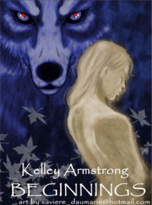 Beginnings (Otherworld Stories, #0.08) - Kelley Armstrong