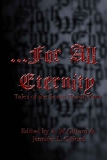 For All Eternity: Tales of the Seven Deadly Sins - Michael Beers, Die Booth, Renee Carter Hall, Brandon French, Ken MacGregor, Marten Hoyle, Christian Larsen, A.W. Gifford, Jennifer L. Gifford