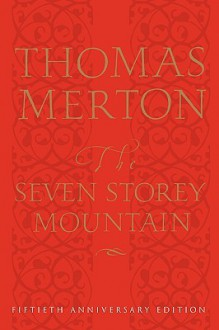 The Seven Storey Mountain: Fiftieth-Anniversary Edition - Thomas Merton, Robert Giroux, William H. Shannon