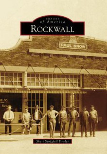 Rockwall, Texas (Images of America Series) - Sheri Stodghill Fowler