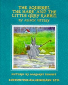 The Squirrel, the Hare and the Little Grey Rabbit - Alison Uttley, Margaret Tempest