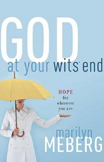 God at Your Wits' End: Hope for Wherever You Are - Marilyn Meberg