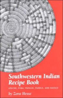 Southwestern Indian Recipe Book: Apache, Pima, Papago, & Navajo - Zora Hesse