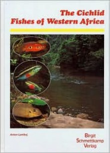 The Cichlid Fishes of Western Africa - Anton Lamboj