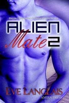 Alien Mate 2 (Alien Mate, #2) - Eve Langlais