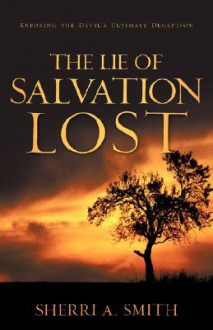 The Lie of Salvation Lost - Sherri A. Smith
