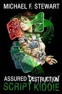 Script Kiddie: Assured Destruction #2 (Volume 2) - Michael F. Stewart