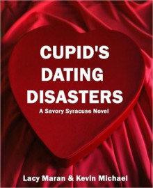 Cupid's Dating Disasters - Lacy Maran,Kevin Michael
