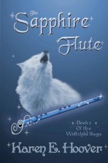 The Sapphire Flute: Book 1 of the Wolfchild Saga - Karen E. Hoover