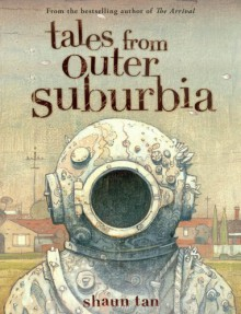 Tales from Outer Suburbia - Shaun Tan