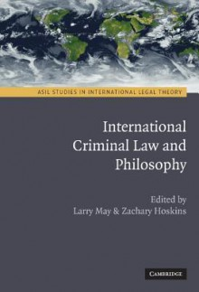 International Criminal Law and Philosophy - Larry May, Zach Hoskins