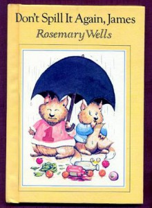 Don't Spill It Again, James - Rosemary Wells