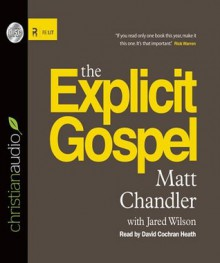 The Explicit Gospel - Matt Chandler, Jared C. Wilson, David Cochran Heath