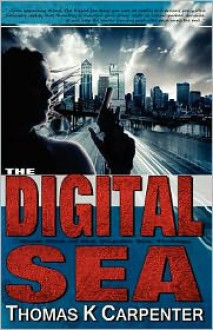 The Digital Sea - Thomas K. Carpenter