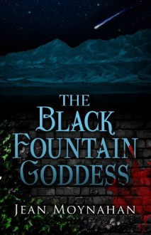The Black Fountain Goddess - Jean Moynahan