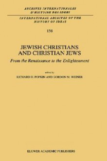 Jewish Christians and Christian Jews:: From the Renaissance to the Enlightenment - Richard H. Popkin, Gordon M. Weiner
