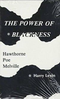 The Power of Blackness: Hawthorne, Poe, Melville - Harry Levin