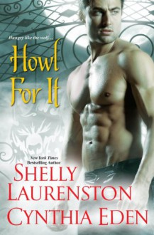 Howl For It (Pride, #0.5) - Cynthia Eden, Shelly Laurenston