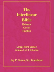 Larger Print Interlinear Hebrew Greek English Bible, Volume 3 of 3 Volumes - Anonymous, Jay P. Green Sr.