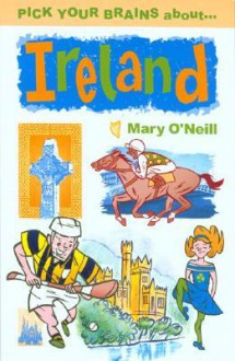 Pick Your Brains About Ireland - Mary O'Neill
