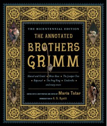The Annotated Brothers Grimm - Wilhelm Grimm,Jacob Grimm,Maria Tatar,A.S. Byatt