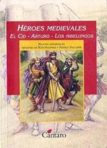 Héroes medievales: El Cid / Arturo / Los Nibelungos - Anonymous, Ruth Kaufman, Franco Vaccarini
