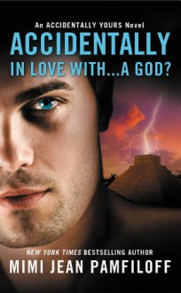 Accidentally in Love with...A God? - Mimi Jean Pamfiloff
