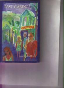 Past Caring - Juan Carlos Onetti