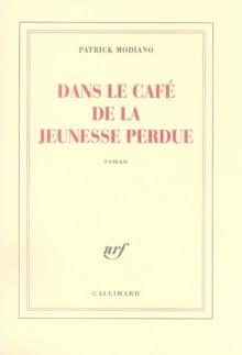 Dans le café de la jeunesse perdue - Patrick Modiano