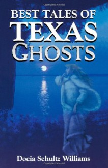 Best Tales of Texas Ghosts - Docia Schultz Williams