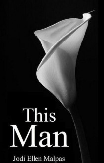 This Man (This Man, #1) - Jodi Ellen Malpas
