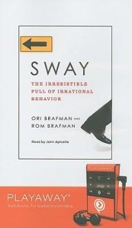 Sway: The Irresistible Pull of Irrational Behavior (Audio) - Ori Brafman, Rom Brafman, John Apicella