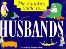 The Fanatic's Guide to Husbands - Roland Fiddy
