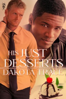 His Just Desserts - Dakota Trace