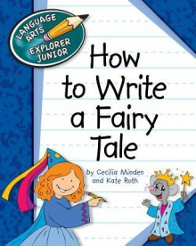How to Write a Fairy Tale - Cecilia Minden, Kate Ross, Kate Roth
