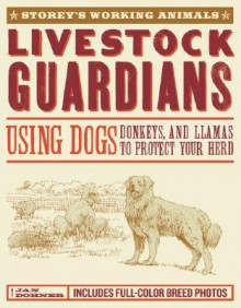 Livestock Guardians: Using Dogs, Donkeys, and Llamas to Protect Your Herd (Storey's Working Animals) - Jan Vorwald Dohner