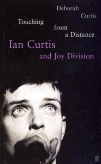 Touching from a Distance: Ian Curtis and Joy Division - Deborah Curtis, Jon Savage