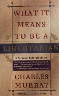 What It Means to Be a Libertarian - Charles Murray