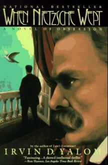 When Nietzsche Wept - Irvin D. Yalom