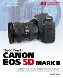 David Busch's Canon EOS 5D Mark II Guide to Digital SLR Photography - David D. Busch