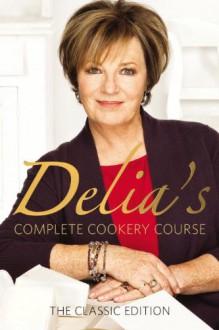 Delia's Complete Cookery Course (Vol 1-3) - Delia Smith