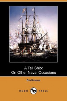 A Tall Ship: On Other Naval Occasions (Dodo Press) - Bartimeus