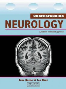 Understanding Neurology: A Problem-Oriented Approach - John Greene, Ian Bone
