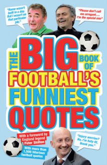 The Big Book of Football's Funniest Quotes - Adrian Clarke, Stuart Reeves, Iain Spragg, Peter Shilton