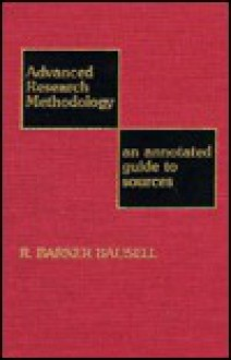 Advanced Research Methodology: An Annotated Guide to Sources - R. Barker Bausell
