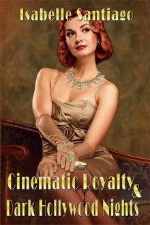 Cinematic Royalty and Dark Hollywood Nights - Isabelle Santiago