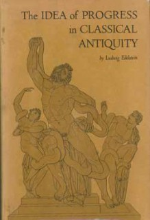 The Idea of Progress in Classical Antiquity - Ludwig Edelstein